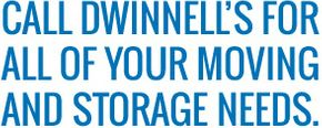 Call Dwinnell's for all of your moving and storage needs.